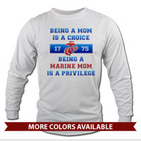 _Long Sleeve Shirt (Unisex): Being a Marine Mom is a Privilege