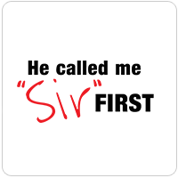 "Called Me ""Sir"" First"